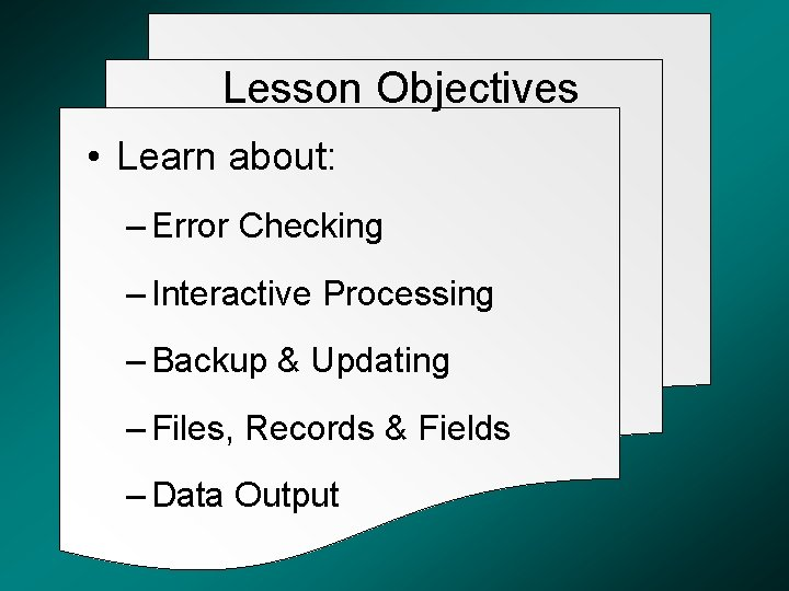 Lesson Objectives • Learn about: – Error Checking – Interactive Processing – Backup &
