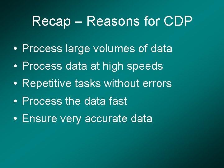 Recap – Reasons for CDP • Process large volumes of data • Process data