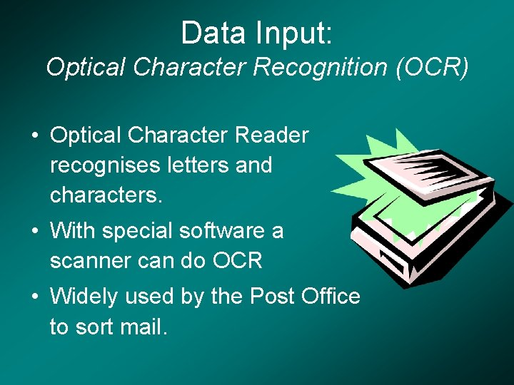 Data Input: Optical Character Recognition (OCR) • Optical Character Reader recognises letters and characters.