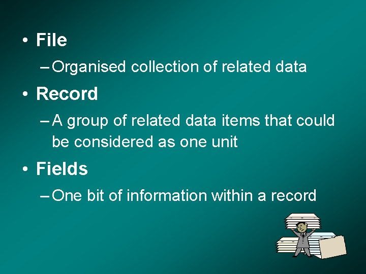 • File – Organised collection of related data • Record – A group