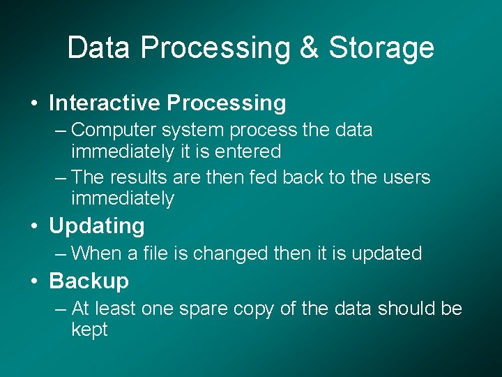 Data Processing & Storage • Interactive Processing – Computer system process the data immediately