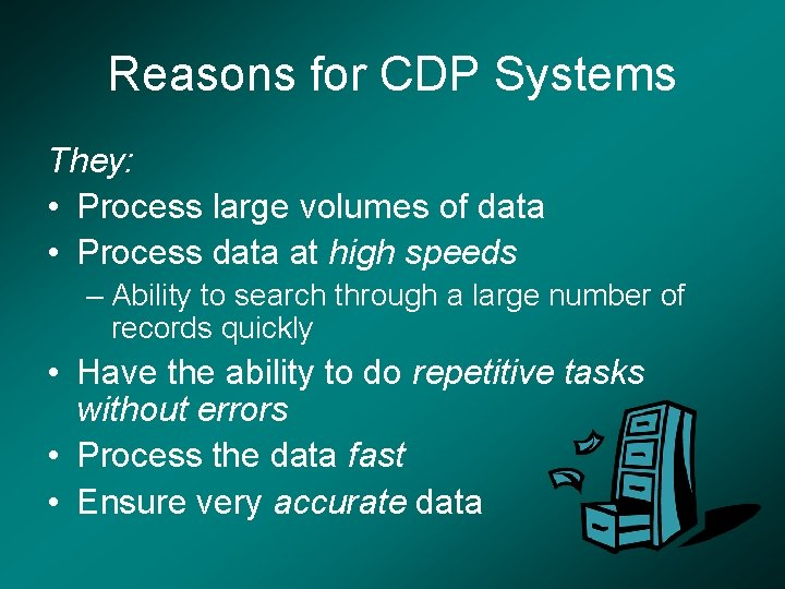 Reasons for CDP Systems They: • Process large volumes of data • Process data