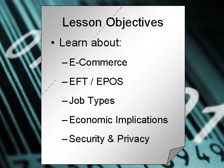 Lesson Objectives • Learn about: – E-Commerce – EFT / EPOS – Job Types