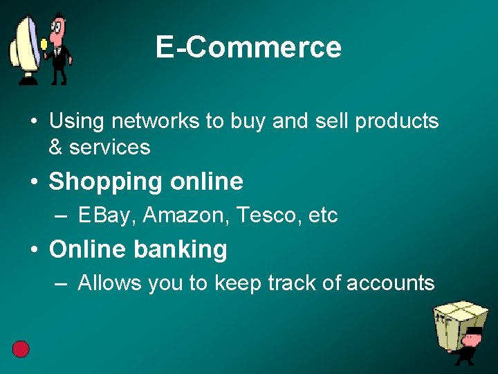 E-Commerce • Using networks to buy and sell products & services • Shopping online