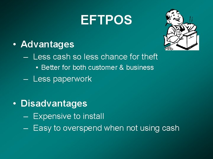 EFTPOS • Advantages – Less cash so less chance for theft • Better for