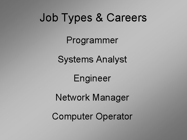 Job Types & Careers Programmer Systems Analyst Engineer Network Manager Computer Operator