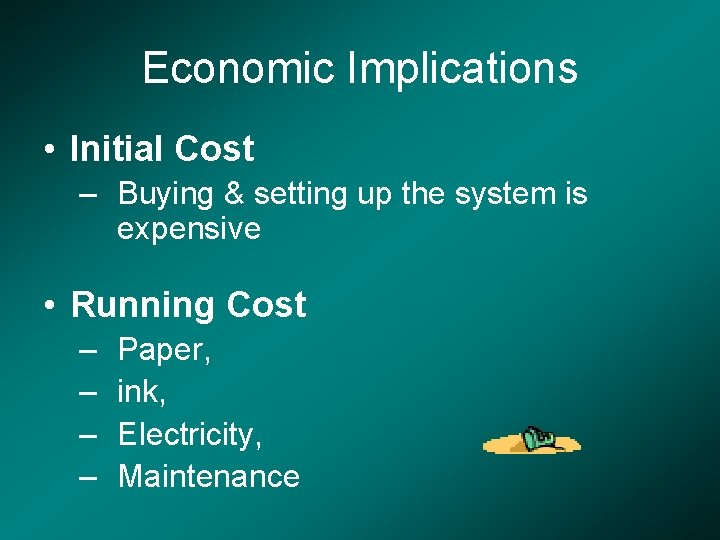 Economic Implications • Initial Cost – Buying & setting up the system is expensive