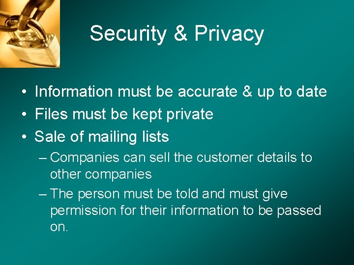 Security & Privacy • Information must be accurate & up to date • Files