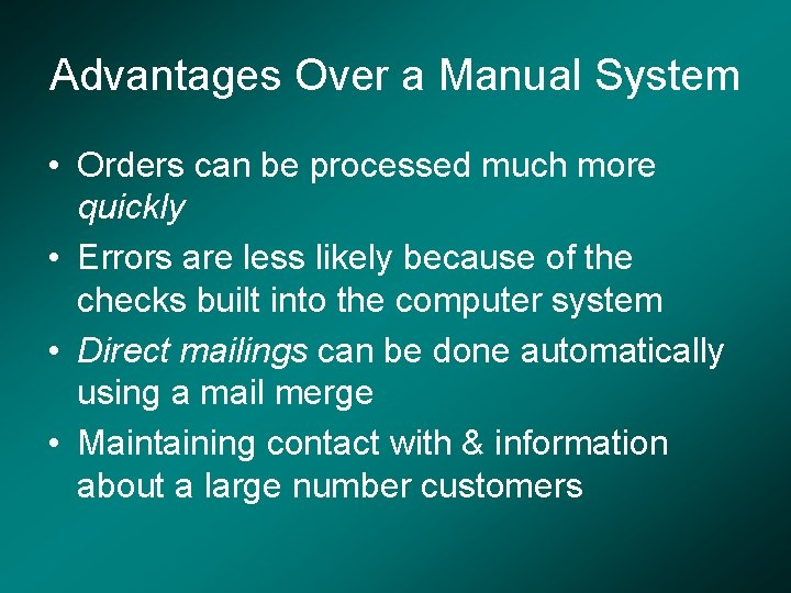 Advantages Over a Manual System • Orders can be processed much more quickly •