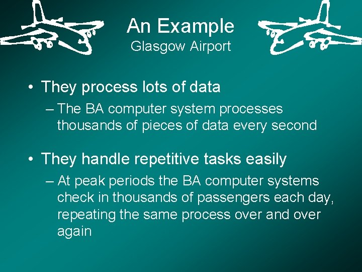 An Example Glasgow Airport • They process lots of data – The BA computer