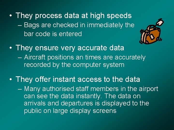 • They process data at high speeds – Bags are checked in immediately
