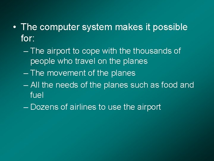 • The computer system makes it possible for: – The airport to cope