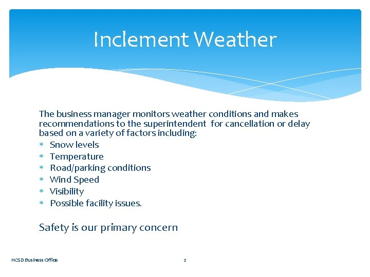 Inclement Weather The business manager monitors weather conditions and makes recommendations to the superintendent