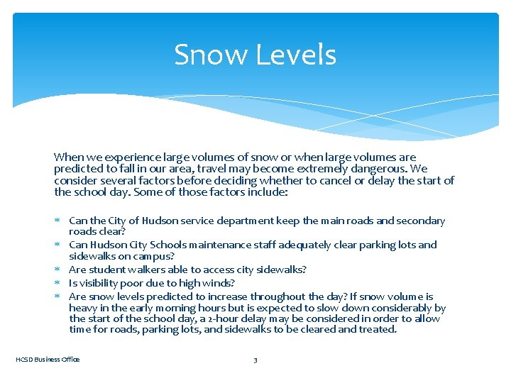 Snow Levels When we experience large volumes of snow or when large volumes are
