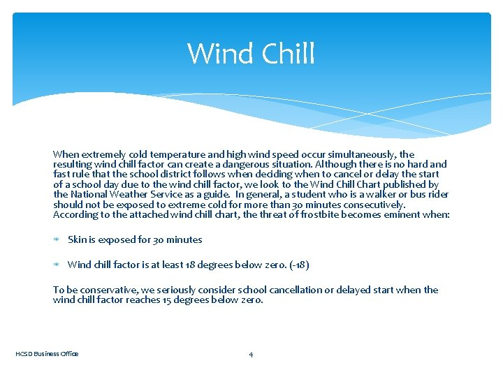 Wind Chill When extremely cold temperature and high wind speed occur simultaneously, the resulting