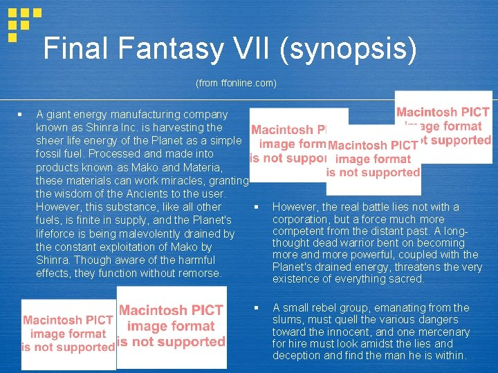 Final Fantasy VII (synopsis) (from ffonline. com) § A giant energy manufacturing company known