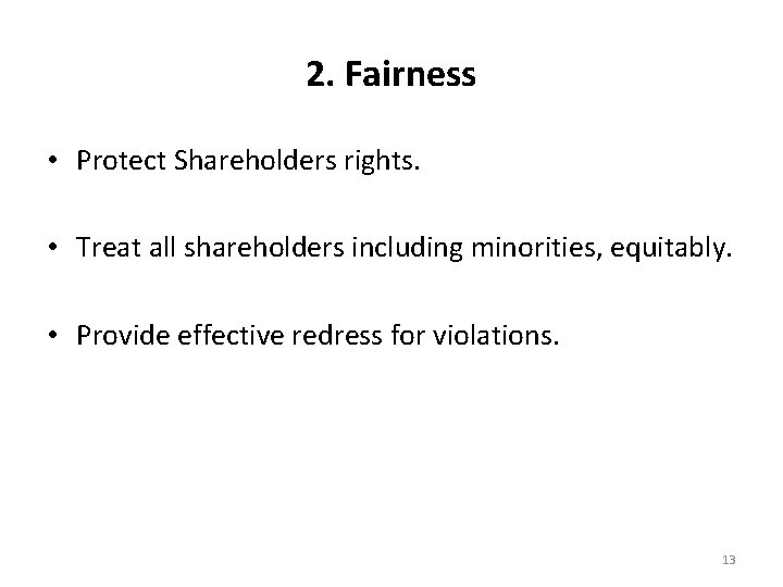 2. Fairness • Protect Shareholders rights. • Treat all shareholders including minorities, equitably. •