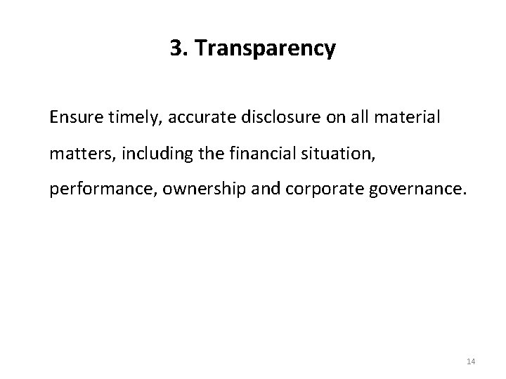 3. Transparency Ensure timely, accurate disclosure on all material matters, including the financial situation,