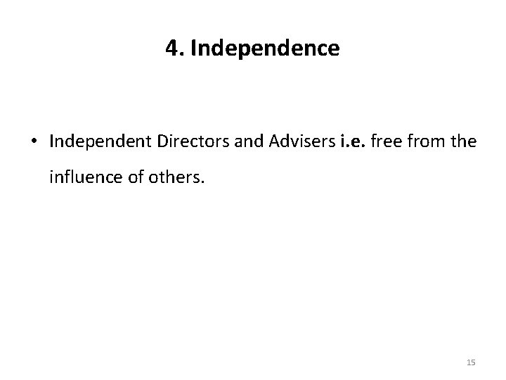 4. Independence • Independent Directors and Advisers i. e. free from the influence of