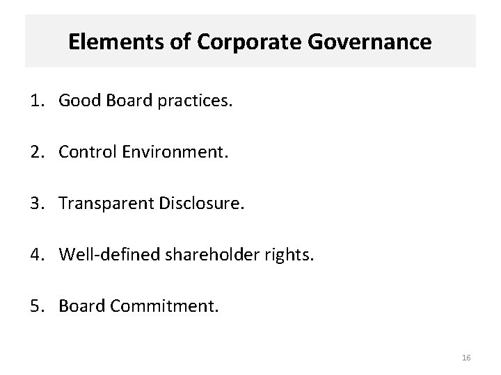 Elements of Corporate Governance 1. Good Board practices. 2. Control Environment. 3. Transparent Disclosure.