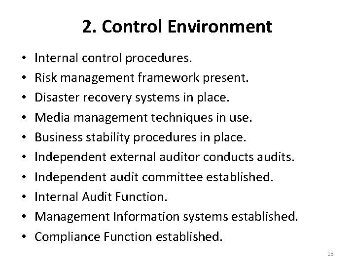 2. Control Environment • • • Internal control procedures. Risk management framework present. Disaster