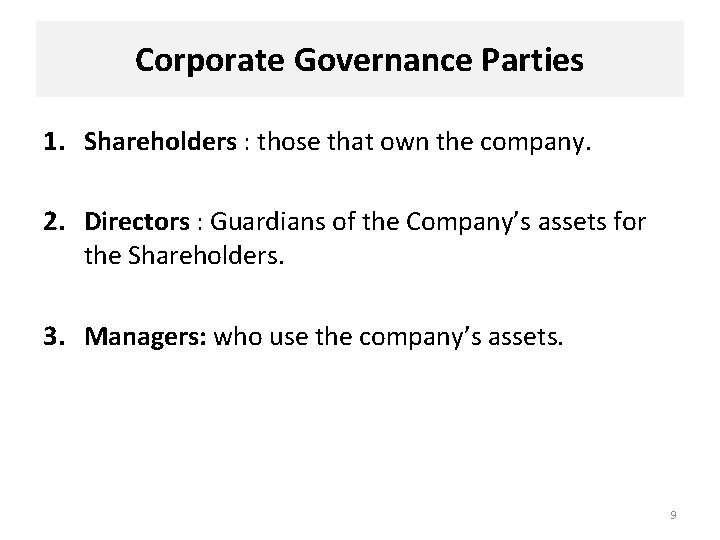Corporate Governance Parties 1. Shareholders : those that own the company. 2. Directors :