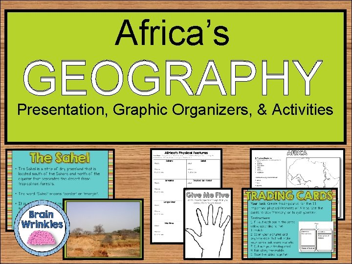 Africa's GEOGRAPHY Presentation, Graphic Organizers, & Activities
