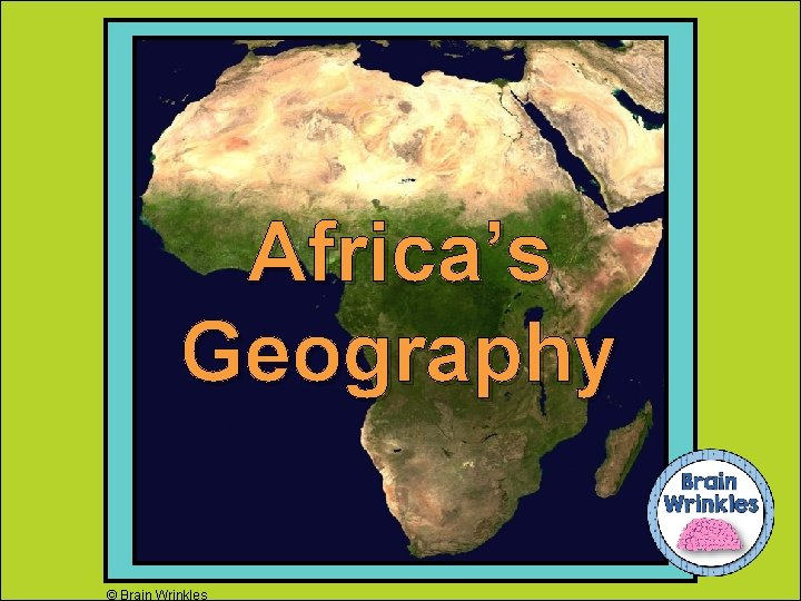 Africa's Geography © Brain Wrinkles