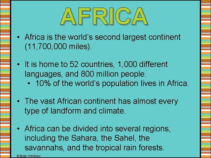 AFRICA • Africa is the world's second largest continent (11, 700, 000 miles). •