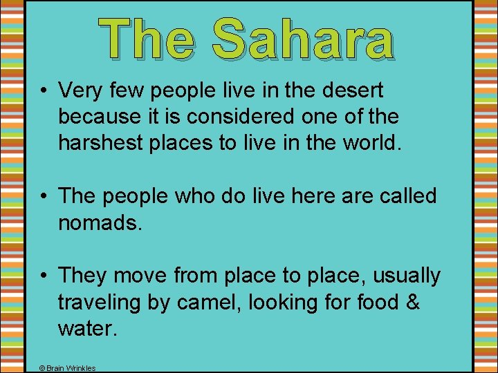 The Sahara • Very few people live in the desert because it is considered