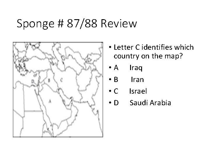 Sponge # 87/88 Review • Letter C identifies which country on the map? •