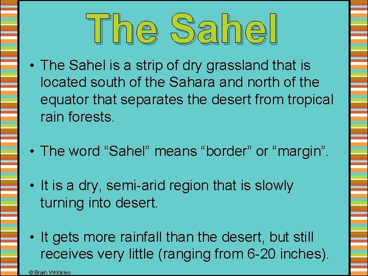 The Sahel • The Sahel is a strip of dry grassland that is located