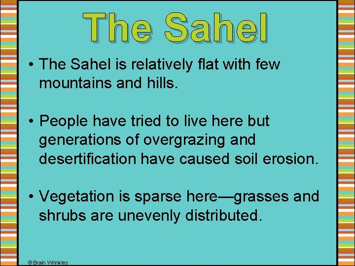 The Sahel • The Sahel is relatively flat with few mountains and hills. •