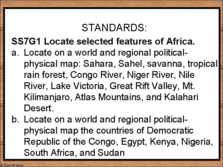 STANDARDS: SS 7 G 1 Locate selected features of Africa. a. Locate on a