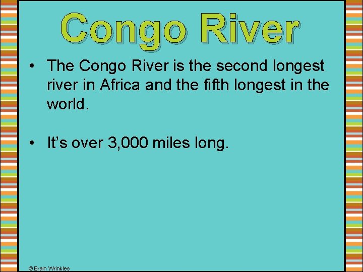 Congo River • The Congo River is the second longest river in Africa and