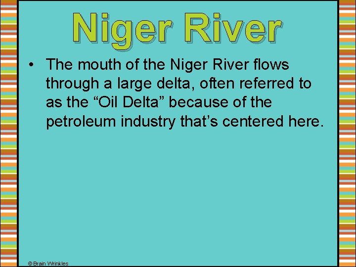 Niger River • The mouth of the Niger River flows through a large delta,