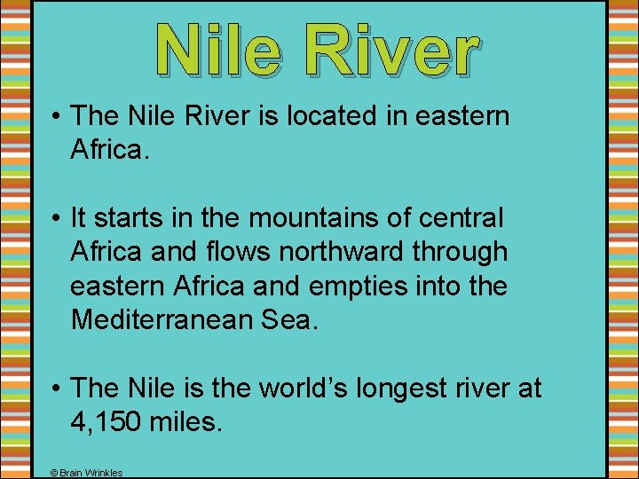 Nile River • The Nile River is located in eastern Africa. • It starts