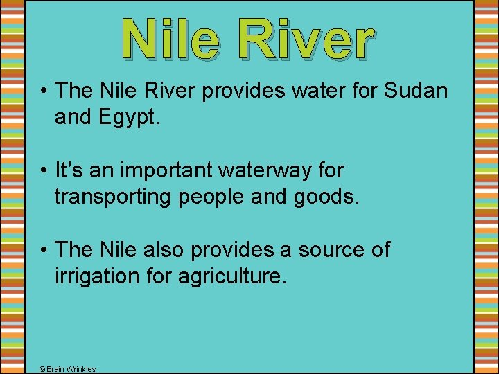Nile River • The Nile River provides water for Sudan and Egypt. • It's