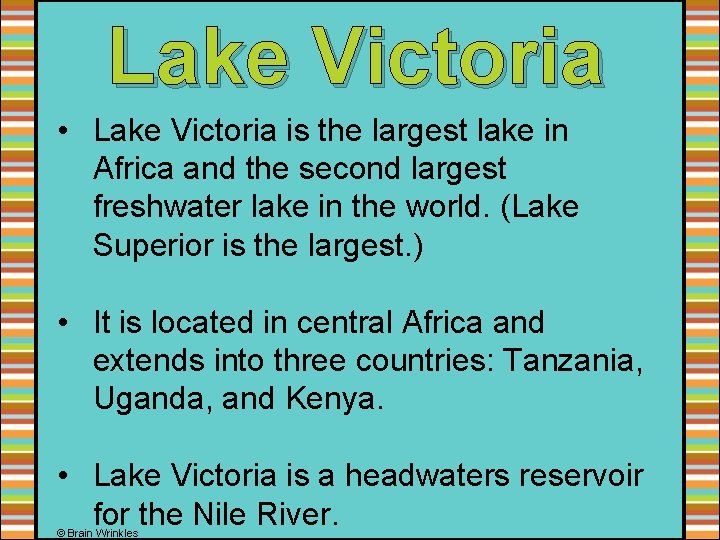 Lake Victoria • Lake Victoria is the largest lake in Africa and the second
