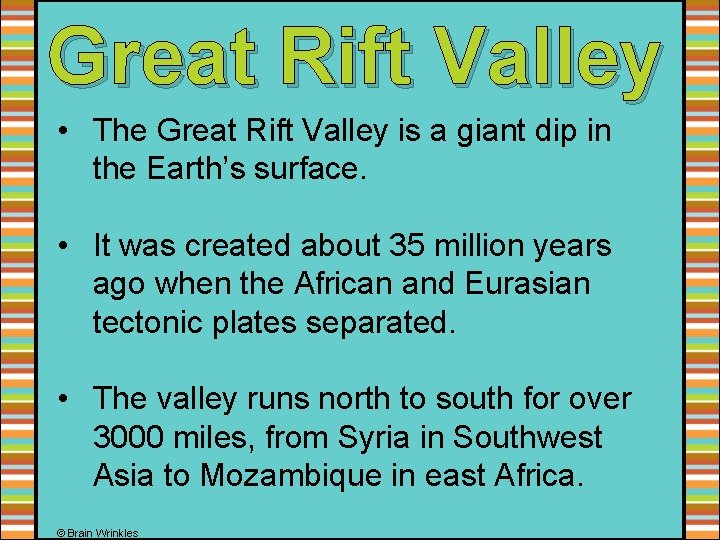 Great Rift Valley • The Great Rift Valley is a giant dip in the