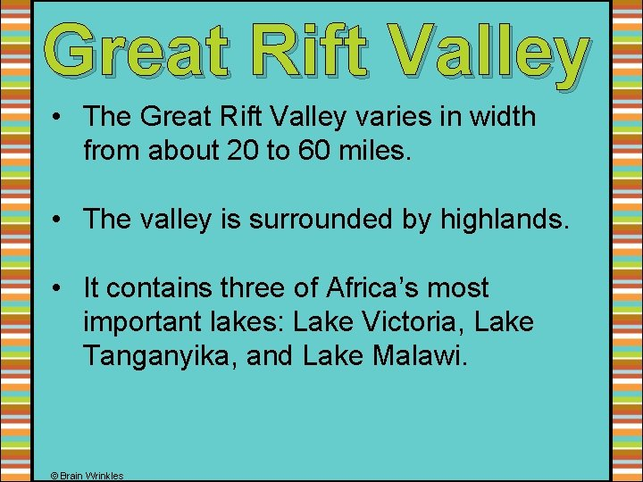 Great Rift Valley • The Great Rift Valley varies in width from about 20
