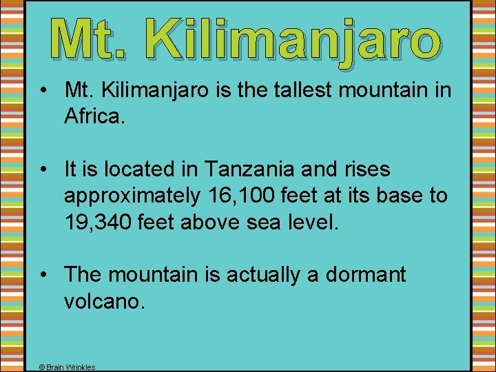 Mt. Kilimanjaro • Mt. Kilimanjaro is the tallest mountain in Africa. • It is