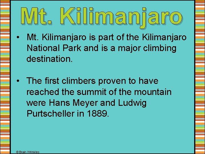 Mt. Kilimanjaro • Mt. Kilimanjaro is part of the Kilimanjaro National Park and is