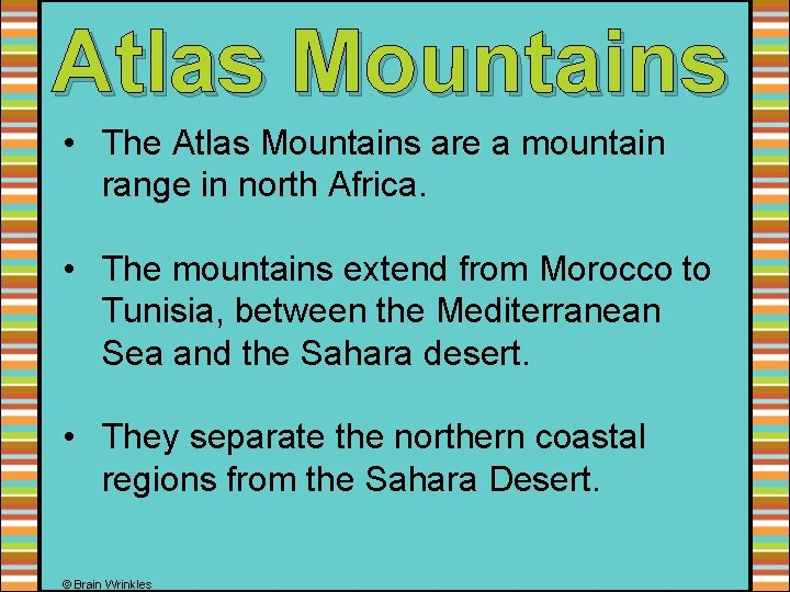 Atlas Mountains • The Atlas Mountains are a mountain range in north Africa. •
