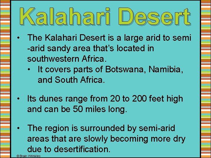 Kalahari Desert • The Kalahari Desert is a large arid to semi -arid sandy