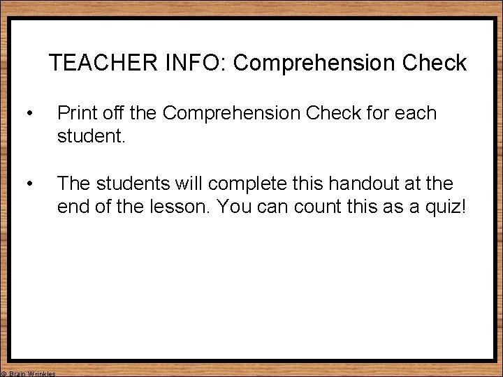 TEACHER INFO: Comprehension Check • Print off the Comprehension Check for each student. •