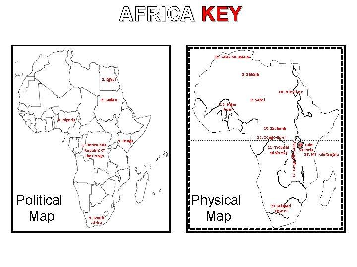 AFRICA KEY 19. Atlas Mountains 8. Sahara 2. Egypt 14. Nile River 6. Sudan