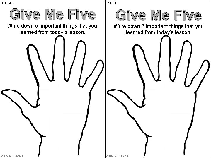 Name: Give Me Five Write down 5 important things that you learned from today's
