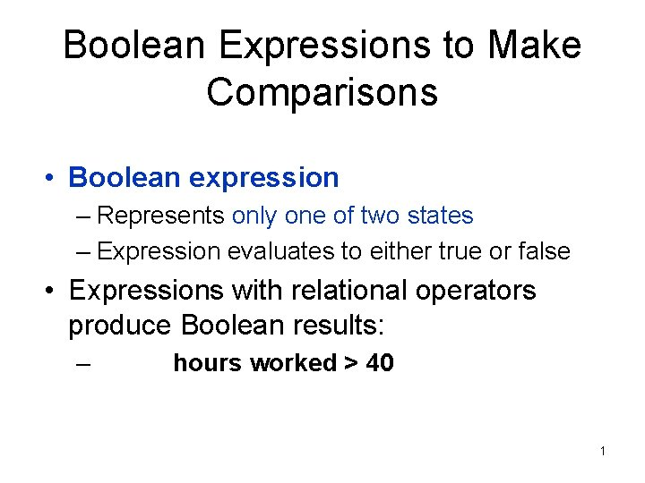 Boolean Expressions to Make Comparisons • Boolean expression – Represents only one of two