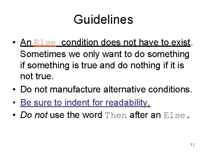 Guidelines • An Else condition does not have to exist. Sometimes we only want